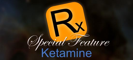 Rx Special Feature: Ketamine