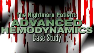 The Nightmare Patient: Advanced Hemodynamics Case Study