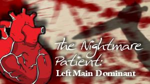 The Nightmare Patient: Left Main Dominant