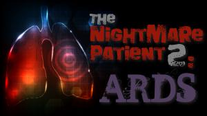 The Nightmare Patient 2: ARDS