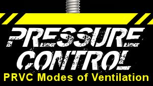 Pressure Control: PRVC Modes of Ventilation